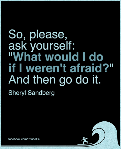 """Memes, 🤖, and Sheryl Sandberg: So, please,  ask yourself:  """"What would I do  if I weren't afraid?""""  And then go do it.  Sheryl Sandberg  facebook.com/PrinceEa"""