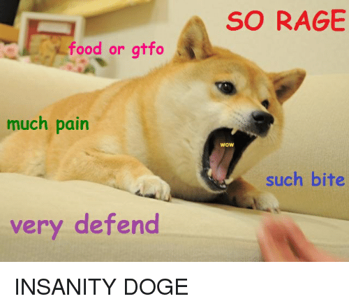 SO RAGE Food or Gtfo Much Pain Wow Such Bite Very Defend