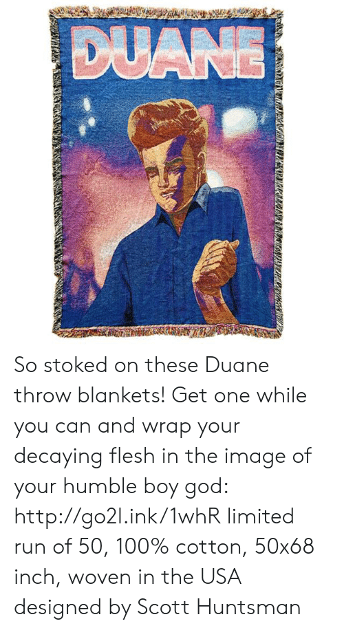 Anaconda, Dank, and God: So stoked on these Duane throw blankets! Get one while you can and wrap your decaying flesh in the image of your humble boy god: http://go2l.ink/1whR  limited run of 50, 100% cotton, 50x68 inch, woven in the USA  designed by Scott Huntsman