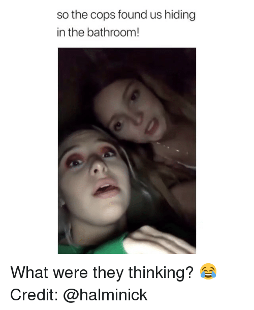 Memes, 🤖, and Cops: so the cops found us hiding  in the bathroom! What were they thinking? 😂 Credit: @halminick