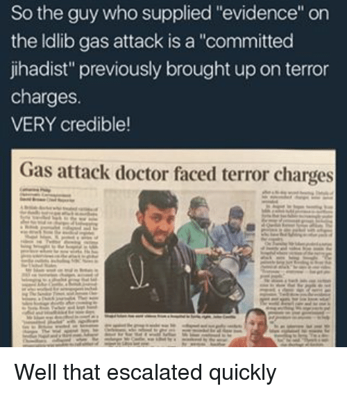 """Doctor, Memes, and 🤖: So the guy who supplied """"evidence"""" on  the ldlib gas attack is a """"committed  jihadist"""" previously brought up on terror  charges.  VERY credible!  Gas attack doctor faced terror charges Well that escalated quickly"""