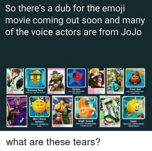 Anime, Dad, and Emoji: So there's a dub for the emoji  movie coming out soon and many  of the voice actors are from JoJo  Glasses face  Demen  Pesp dad  Mel (Gene  ather  High touch  Jean