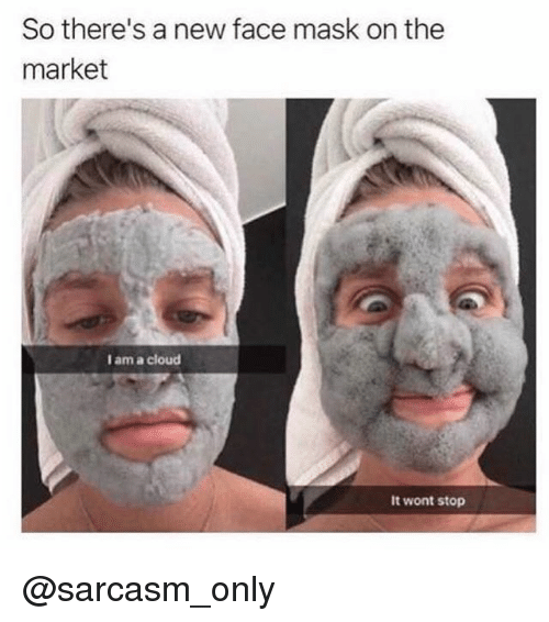 so theres a new face mask on the market i 23612018 so there's a new face mask on the market i am a cloud it wont stop