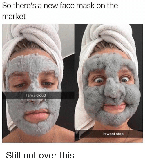 so theres a new face mask on the market i 26283814 so there's a new face mask on the market i am a cloud it wont stop