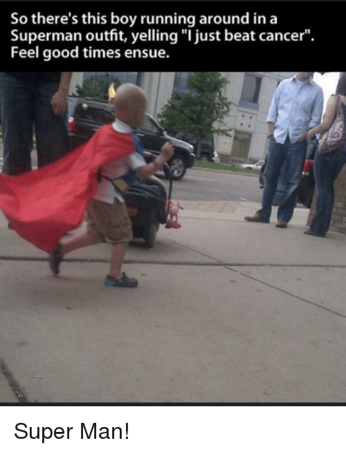"""Superman, Cancer, and Good: So there's this boy running around ina  Superman outfit, yelling """"I just beat cancer"""".  Feel good times ensue. Super Man!"""