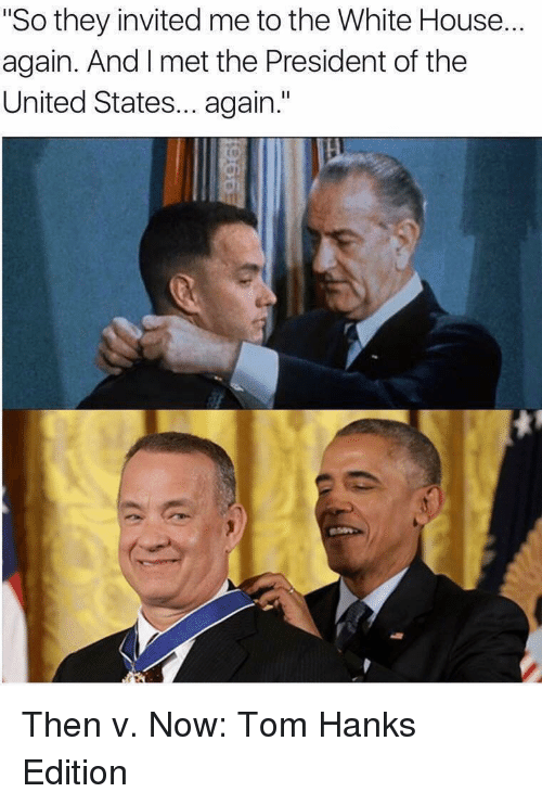 "Tom Hanks, White House, and House: ""So they invited me to the White House...  again. And I met the President of the  United States... again."" Then v. Now: Tom Hanks Edition"