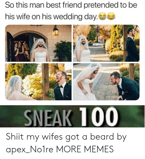 Beard, Best Friend, and Dank: So this man best friend pretended to be  his wife on his wedding day.  SNEAK 100 Shiit my wifes got a beard by apex_No1re MORE MEMES