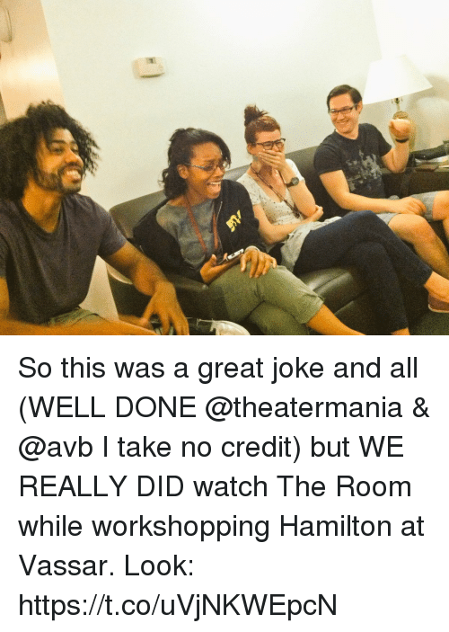 Memes, Watch, and 🤖: So this was a great joke and all (WELL DONE @theatermania & @avb I take no credit)  but WE REALLY DID watch The Room while workshopping Hamilton at Vassar. Look: https://t.co/uVjNKWEpcN