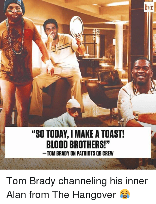 """Sports, The Hangover, and Hangover: """"SO TODAY IMAKE A TOAST!  BLOOD BROTHERS!""""  TOMBRADY ON PATRIOTS QB CREW Tom Brady channeling his inner Alan from The Hangover 😂"""
