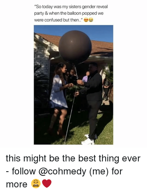 """Confused, Party, and Best: """"So today was my sisters gender reveal  party & when the balloon popped we  were confused but then.."""" this might be the best thing ever - follow @cohmedy (me) for more 😩❤️"""