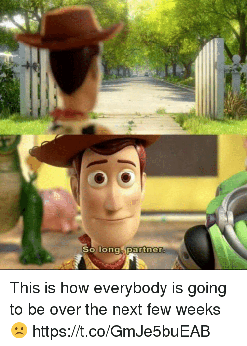 Funny, How, and Next: SO Tongh  partner This is how everybody is going to be over the next few weeks ☹️ https://t.co/GmJe5buEAB