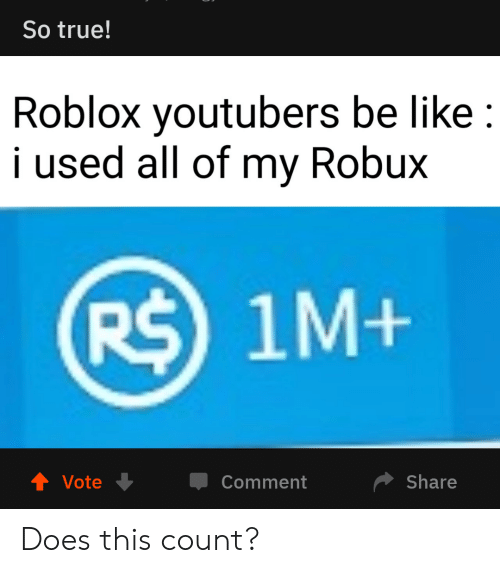 So True Roblox Youtubers Be Like I Used All Of My Robux R 1m