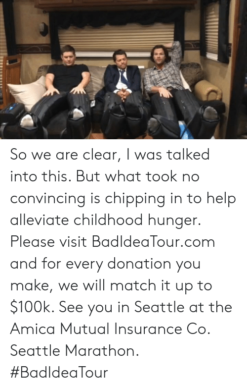 Memes, Help, and Match: So we are clear, I was talked into this. But what took no convincing is chipping in to help alleviate childhood hunger. Please visit BadIdeaTour.com and for every donation you make, we will match it up to $100k. See you in Seattle at the Amica Mutual Insurance Co. Seattle Marathon. #BadIdeaTour
