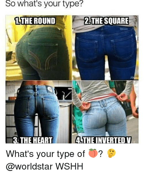 Memes, Worldstar, and Wshh: So What's your type?  1 THE ROUND  THE SQUARE  3. THE HEART  4STHEINVERTED V What's your type of 🍑? 🤔 @worldstar WSHH