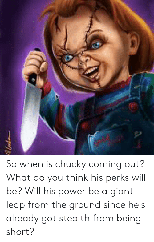 So When Is Chucky Coming Out? What Do You Think His Perks