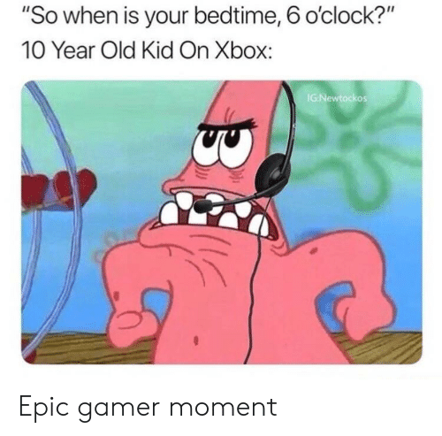 So When Is Your Bedtime 6 O Clock 10 Year Old Kid On Xbox