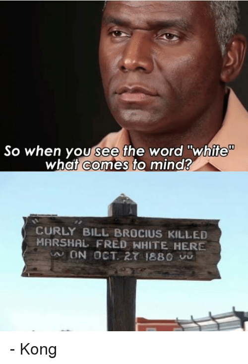 so when you see the word white what comes to 1123647 ✅ 25 best memes about curly bill curly bill memes