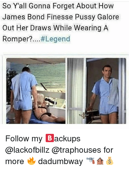 James Bond, Pussy, and Black Twitter: So Yall Gonna Forget About How  James Bond Finesse Pussy Galore  Out Her Draws While Wearing A  Romper?  Legend Follow my 🅱ackups @lackofbillz @traphouses for more 🔥 dadumbway 🔫🏚💰