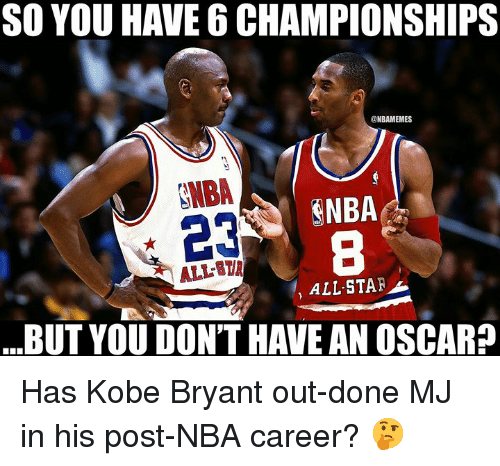All Star, Kobe Bryant, and Nba: SO YOU HAVE 6 CHAMPIONSHIPS  ONBAMEMES  SNBA  ENBA  8  ALL-STAR  BUT YOU DON'T HAVE AN OSCAR? Has Kobe Bryant out-done MJ in his post-NBA career? 🤔
