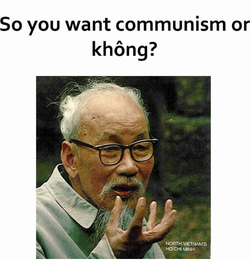 so you want communism or khong north vietnams ho chi 1131693 vicious vietnamese and vicious vietnamese meme on me me,Meme Vietnamese