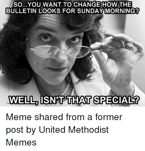 so you want to change how the bulletin looks for 2476571 25 best methodist memes united methodist memes, there there memes