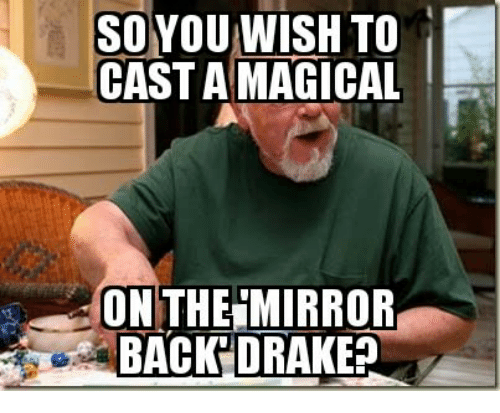 Mirror, Cast, and You: SO YOU WISH TO  CAST A MAGICAL  ON THE MIRROR  BACK'DRAKES