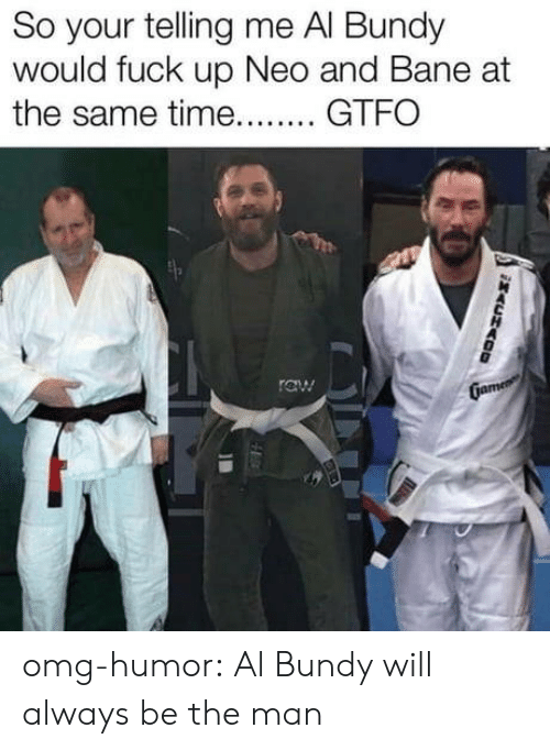 Bane, Omg, and Tumblr: So your telling me Al Bundy  would fuck up Neo and Bane at  the same time GT omg-humor:  Al Bundy will always be the man