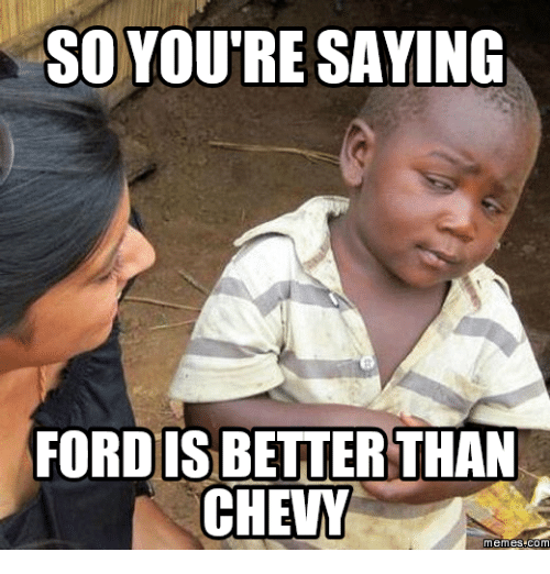 25 Best Memes About Chevy Is Better Than Ford Chevy Is Better