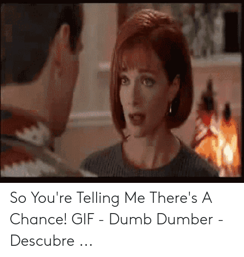 So You're Telling Me There's a Chance! GIF - Dumb Dumber