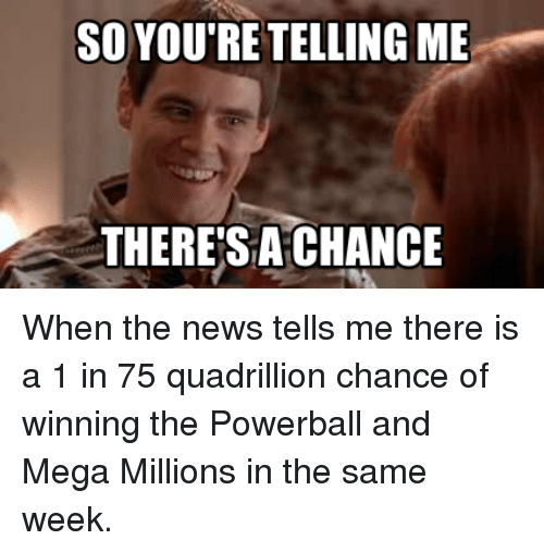 so youretelling me theresa chance when the news tells me 29969980 when the powerball winner tweets 'i won with their location on