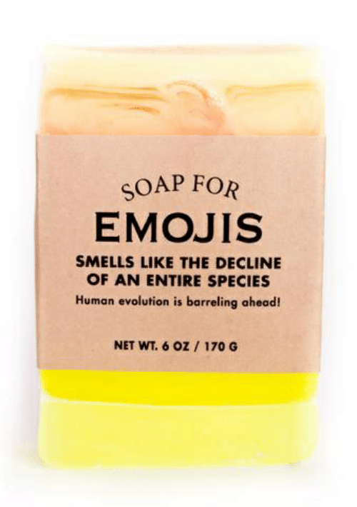 Emojis, Evolution, and Net: SOAP FOR  EMOJIS  SMELLS LIKE THE DECLINE  OF AN ENTIRE SPECIES  Human evolution is barreling ahead!  NET WT. 6 oz 170 G
