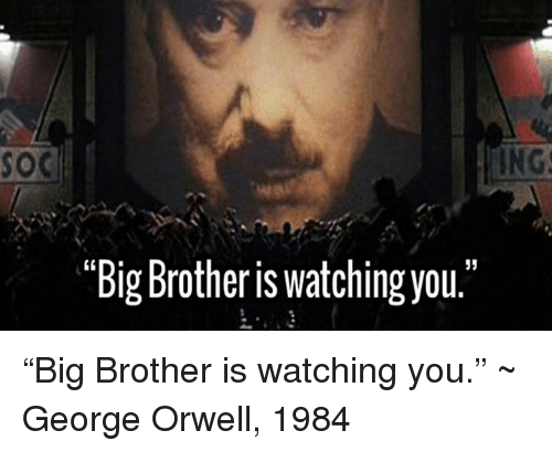 Soc Ing Big Brother Is Watching You Big Brother Is Watching You
