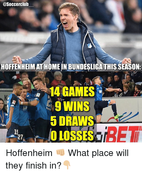 Memes, Games, and Home: @Soccerclub  HOFFENHEIMAT HOME IN BUNDESLIGATHISSEASON:  14 GAMES  9 WINS  5 DRAWS  BET  LOSSES Hoffenheim 👊🏼 What place will they finish in?👇🏼