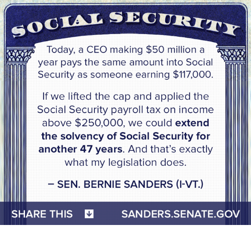 Bernie Sanders, Memes, and Today: SOCIAL SEC  Today, a CEO making $50 million a  year pays the same amount into Social  Security as someone earning $117,000  If we lifted the cap and applied the  Social Security payroll tax on income  above $250,000, we could extend  the solvency of Social Security for  another 47 years. And that's exactly  what my legislation does  SEN. BERNIE SANDERS (I-VT)  SHARE THIS  SANDERS SENATE GOV