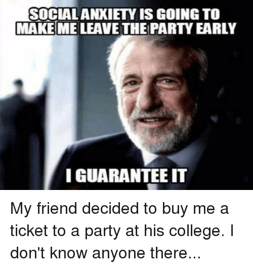 Socialanxiety Is Going To Make Me Leave The Party Early Iguaranteeit
