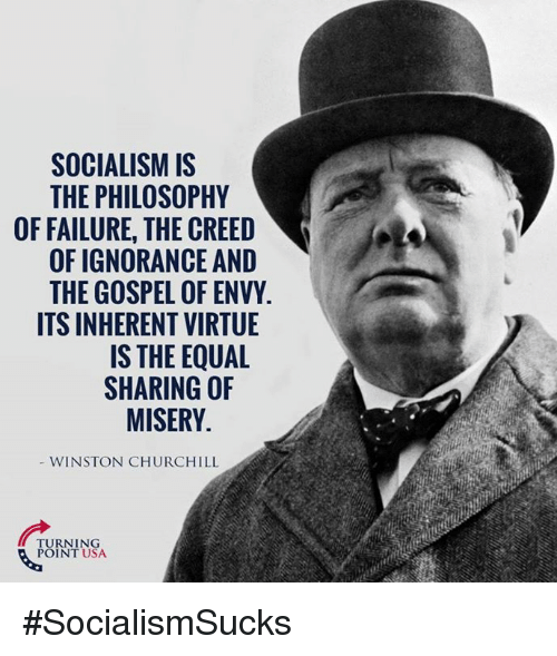 Memes, Creed, and Philosophy: SOCIALISMIS  THE PHILOSOPHY  0  OF FAILURE, THE CREED  OF IGNORANCE AND  THE GOSPEL OF ENVY.  ITS INHERENT VIRTUE  IS THE EQUAL  SHARING OF  MISERY  WINSTON CHURCHILL  PURNI NSA  POINT USA #SocialismSucks