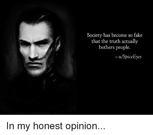 Fake, Reddit, and Truth: Society has become so fake  that the truth actually  bothers people.  u/SpiceEyes