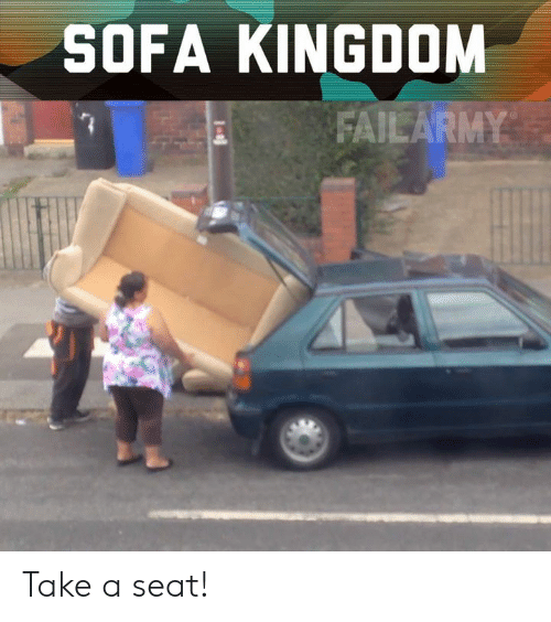 Memes, 🤖, and Kingdom: SOFA KINGDOM  FAILARMY Take a seat!