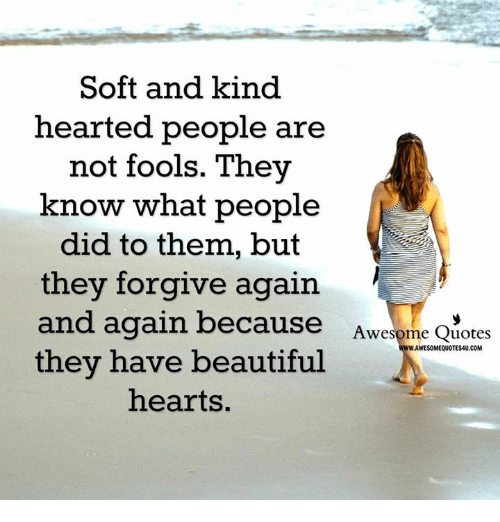 Soft And Kind Hearted People Are Not Fools They Know What People Did