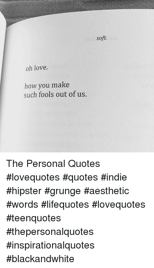 Soft Oh Love How You Make Such Fools Out Of Us The Personal Quotes