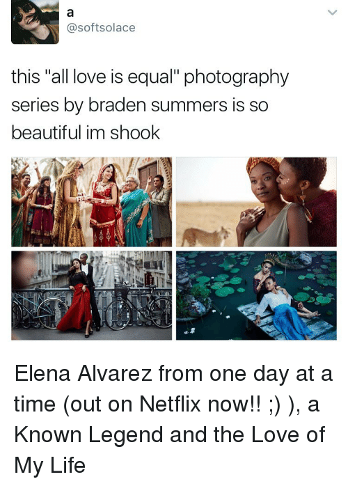 "Memes, Netflix, and Summer: @softsolace  this ""all love is equal"" photography  series by braden summers is so  beautiful im shook Elena Alvarez from one day at a time (out on Netflix now!! ;) ), a Known Legend and the Love of My Life"