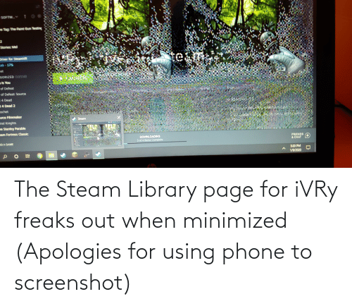Friends, Phone, and Steam: SOFTW T C  The Paint Sum Testing  Stories: Mel  Driver for SteamVR  te  ab-17%  at  GORIZED (10/110)  als You  of Defeat  of Defeat: Source  4 Dead  4 Dead 2  ochet  urce Filmmaker  Steam  iral Knights  ne Stanley Parable  eam Fortress Classic  DOWNLOADING  3 of 4 Items Complete  FRIENDS  & CHAT  ODA GAME  5120 PM  1/9/2020 The Steam Library page for iVRy freaks out when minimized (Apologies for using phone to screenshot)