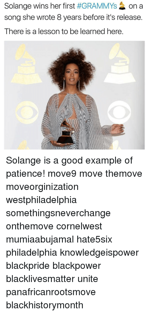 Memes, Good, and Philadelphia: Solange wins her first  #GRAMMYs On a  song she wrote 8 years before it's release.  There is a lesson to be learned here. Solange is a good example of patience! move9 move themove moveorginization westphiladelphia somethingsneverchange onthemove cornelwest mumiaabujamal hate5six philadelphia knowledgeispower blackpride blackpower blacklivesmatter unite panafricanrootsmove blackhistorymonth