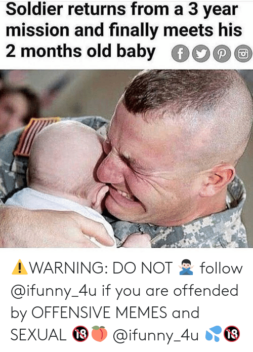 Memes, Old, and Baby: Soldier returns from a 3 vear  mission and finally meets his  2 months old baby ⚠️WARNING: DO NOT 🙅🏻‍♂️ follow @ifunny_4u if you are offended by OFFENSIVE MEMES and SEXUAL 🔞🍑 @ifunny_4u 💦🔞