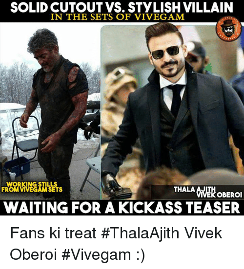 Memes, 🤖, and Villains: SOLID CUTOUT VS. STYLISH VILLAIN  IN THE SETS OF VIVEGAM  WORKING STILLS  THALA AJITH  FROM VIVEGAM SETS  KOBEROI  WAITING FOR A KICKASS TEASER Fans ki treat #ThalaAjith Vivek Oberoi #Vivegam :)