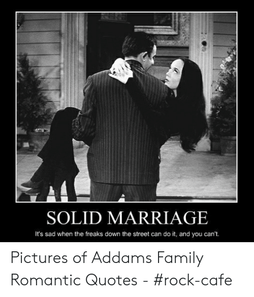 solid marriage it s sad when the freaks down the street can do it