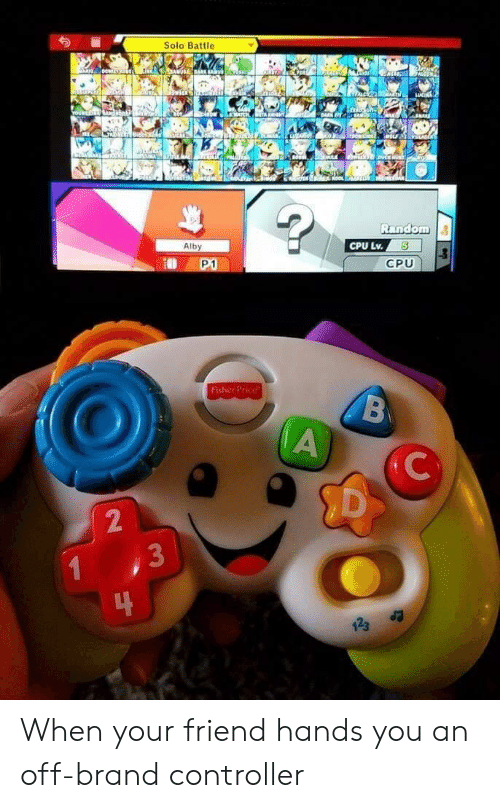 Fisher Price, Brand, and Cpu: Solo Battle  Alby  CPU Lv.5  P1  CPU  Fisher Price  2  3  123 a When your friend hands you an off-brand controller
