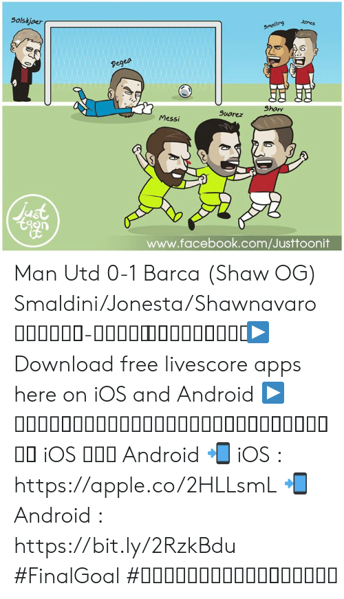 Android, Apple, and Facebook: Solskjaer(  ing Jones  Degea  Shary  Suorez  Messi  uat  facebook.com/Justtoonit Man Utd 0-1 Barca (Shaw OG) Smaldini/Jonesta/Shawnavaro สมอลลิ่ง-โจนส์ ฝึกชอว์มาดี  ▶ Download free livescore apps here on iOS and Android ▶ ดาวน์โหลดแอพผลบอลฟรีได้แล้ววันนี้ ทั้ง iOS และ Android 📲 iOS : https://apple.co/2HLLsmL 📲 Android : https://bit.ly/2RzkBdu #FinalGoal #ผลบอลสดครบทุกแมตช์