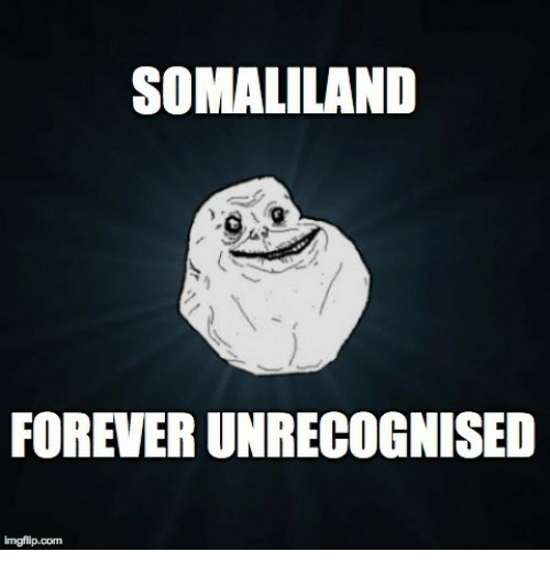 SOMALILAND FOREVER UNRECOGNISED Imgfilipcomm | Forever Meme on ME ME