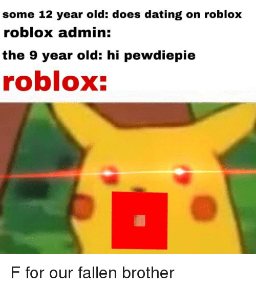 Dating, Old, and 12 Year Old: some 12 year old: does dating on roblox  roblox admin:  the 9 year old: hi pewdiepie  roblox